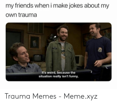 my-friends-when-i-make-jokes-about-my-own-trauma-52486811.png